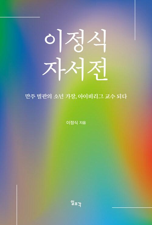 이정식 자서전 : 만주 벌판의 소년 가장, 아이비리그 교수 되다