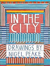 In the City: Drawings by Nigel Peake (Hardcover)