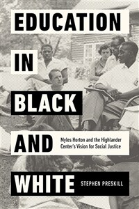 Education in black and white : Myles Horton and the Highlander Center's vision for social justice