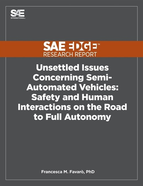 Unsettled Issues Concerning Semi-Automated Vehicles: Safety and Human Interactions on the Road to Full Autonomy (Paperback)