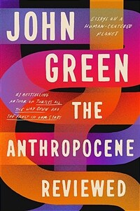 The Anthropocene Reviewed : Essays on a Human-Centered Planet (Paperback)
