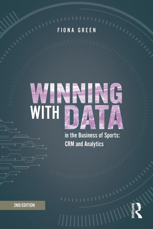 Winning with Data in the Business of Sports : CRM and Analytics (Hardcover, 2 New edition)