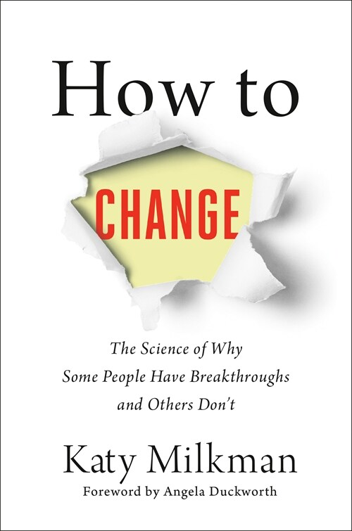 How To Change : The Science of Getting from Where You Are to Where You Want to Be (Hardcover)