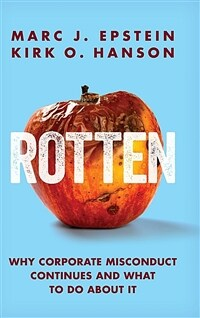 Rotten : why corporate misconduct continues and what to do about it
