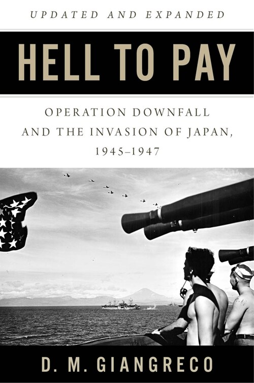 Hell to Pay: Operation Downfall and the Invasion of Japan 1945-1947 (Paperback)