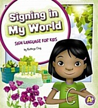 Signing in My World: Sign Language for Kids (Library Binding)