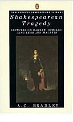 Shakespearean Tragedy: Lectures on Hamlet, Othello, King Lear Macbeth (Paperback)