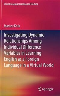 Investigating dynamic relationships among individual difference variables in learning English as a foreign language in a virtual world