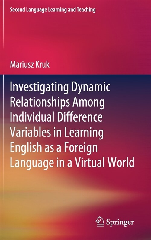 Investigating Dynamic Relationships Among Individual Difference Variables in Learning English as a Foreign Language in a Virtual World (Hardcover)