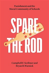 Spare the rod : punishment and the moral community of schools