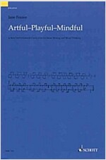Artful * Playful * Mindful: A New Orff-Schulwerk Curriculum for Music Making and Music Thinking (Paperback)