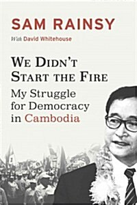 We Didnt Start the Fire: My Struggle for Democracy in Cambodia (Paperback)