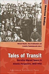 Tales of Transit: Narrative Migrant Spaces in Atlantic Perspective, 1850-1950 (Paperback)