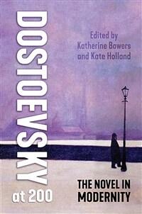 Dostoevsky at 200 : the novel in modernity