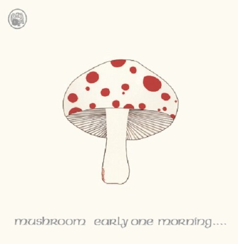 Mushroom - Early One Morning