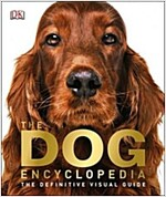 The Dog Encyclopedia : The Definitive Visual Guide (Hardcover)