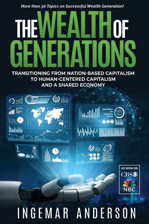 The Wealth of Generations: Transitioning From Nation-Based Capitalism to Human-Centered Capitalism and a Shared Economy (Paperback)