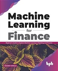 Machine Learning for Finance : Beginne's guide to explore machine learning in banking and finance (English Edition)