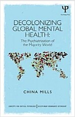 Decolonizing Global Mental Health : The psychiatrization of the majority world (Paperback)