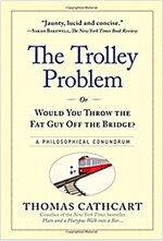 The Trolley Problem, or Would You Throw the Fat Guy Off the Bridge?: A Philosophical Conundrum (Hardcover)