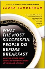 What the Most Successful People Do Before Breakfast: And Two Other Short Guides to Achieving More at Work and at Home (Paperback)