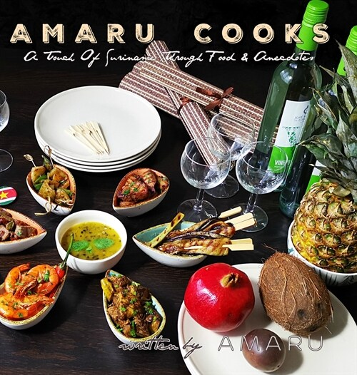 Amaru Cooks: A Touch Of Suriname Through Food & Anecdotes (Hardcover)