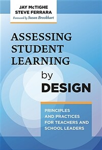 Assessing student learning by design : principles and practices for teachers and school leaders