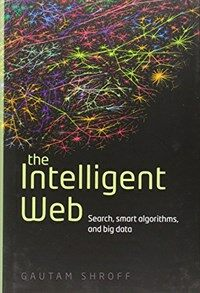 The intelligent web : search, smart algorithms, and big data