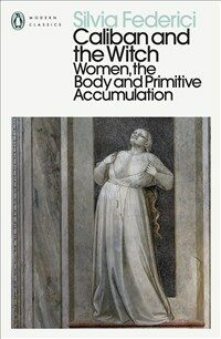 Caliban and the Witch : Women, the Body and Primitive Accumulation (Paperback)