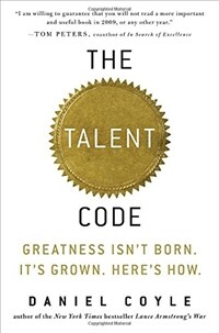 The talent code : greatest isn't born. It's grown. Here's how.