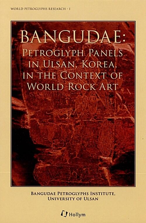 Bangudae : Petroglyph Panels in Ulsan, Korea, in the Context of World Rock Art (Hardcover)