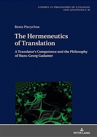 The hermeneutics of translation : a translator's competence and the philosophy of Hans-Georg Gadamer