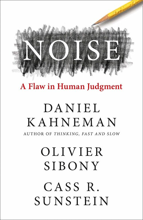 Noise : A Flaw in Human Judgment (Paperback)