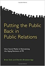 Putting the Public Back in Public Relations: How Social Media Is Reinventing the Aging Business of PR                                                  (Hardcover)