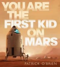 You Are the First Kid on Mars (Hardcover)