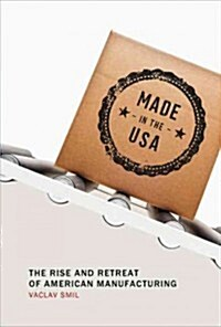 Made in the USA: The Rise and Retreat of American Manufacturing (Hardcover)