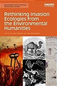 Rethinking Invasion Ecologies from the Environmental Humanities (Paperback)