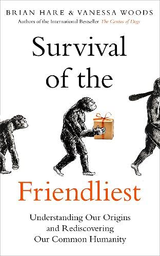 Survival of the Friendliest : Understanding Our Origins and Rediscovering Our Common Humanity (Paperback)