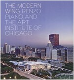 The Modern Wing: Renzo Piano and the Art Institute of Chicago (Hardcover)