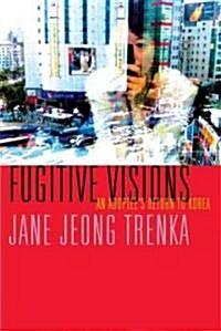 Fugitive Visions: An Adoptees Return to Korea (Paperback)