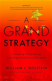A grand strategy : countering China, taming technology, and restoring the media