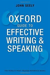 Oxford Guide to Effective Writing and Speaking : How to Communicate Clearly (Paperback, 3 Revised edition)