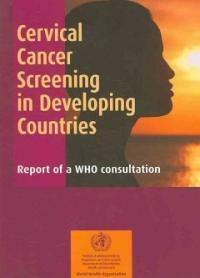 Cervical cancer screening in developing countries : report of a WHO consultation