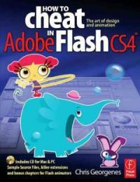 How to cheat in Adobe Flash CS4 : the art of design and animation