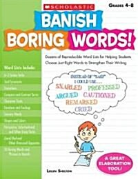 Banish Boring Words!, Grades 4-8: Dozens of Reproducible Word Lists for Helping Students Choose Just-Right Words to Strengthen Their Writing (Paperback)