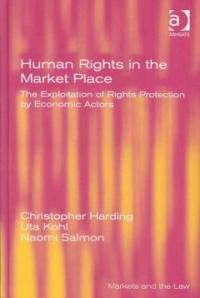 Human rights in the market place : the exploitation of rights protection by economic actors