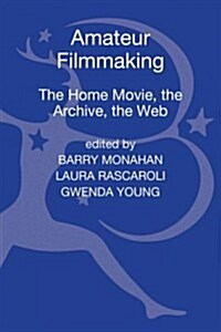 Amateur Filmmaking: The Home Movie, the Archive, the Web (Hardcover)