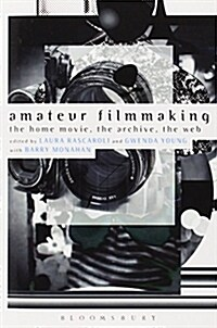 Amateur Filmmaking: The Home Movie, the Archive, the Web (Paperback, New)