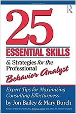 25 Essential Skills and Strategies for the Professional Behavior Analyst : Expert Tips for Maximizing Consulting Effectiveness (Paperback)