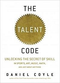 The Talent Code: Unlocking the Secret of Skill in Sports, Art, Music, Math, and Just about Anything (Audio CD)